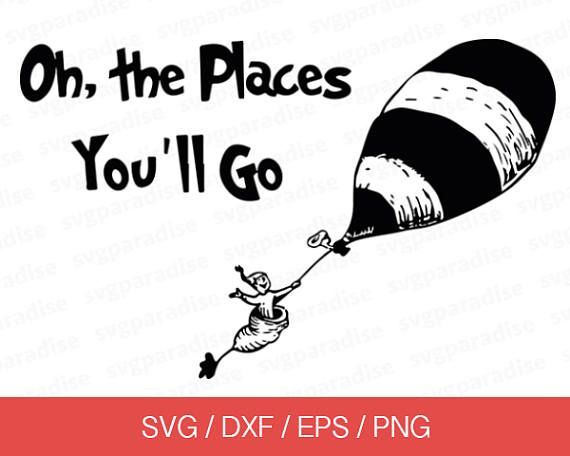 Oh The Places You Ll Go Svg Dr Seuss Svg Travel Svg Svg Eps Dxf Png Use With Cricut Sil Teacher Appreciation Poster Baby Silhouette The Places Youll Go