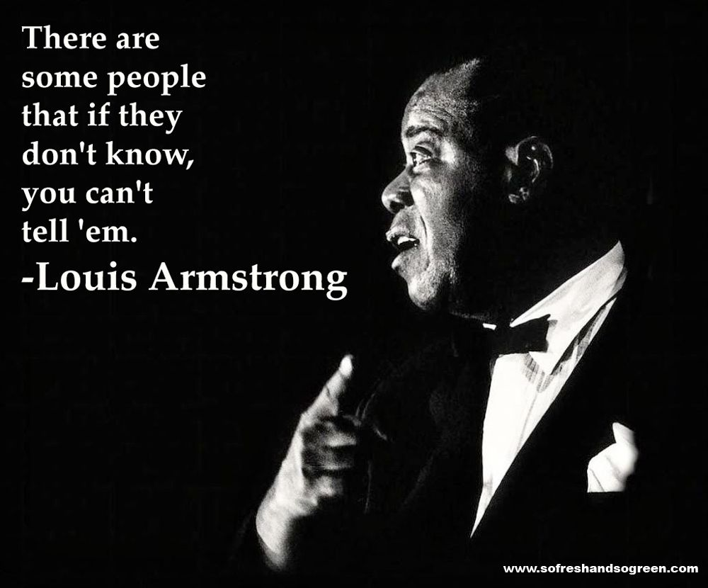 louis armstrong quote that i love for the love of music american jazz trumpeter amp singer louis armstrong 1901 his hot five and hot seven recordings were among the first 50 items preserved by