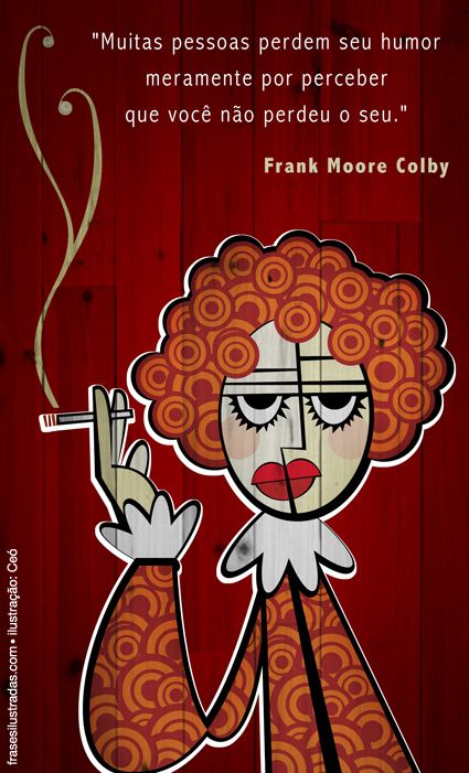 Coisas de Terê→  Frank Moore Colby (1865–1925) - Educador e escritor americano.