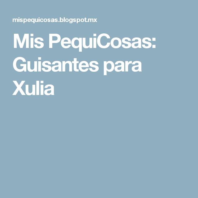 Mis PequiCosas: Guisantes para Xulia