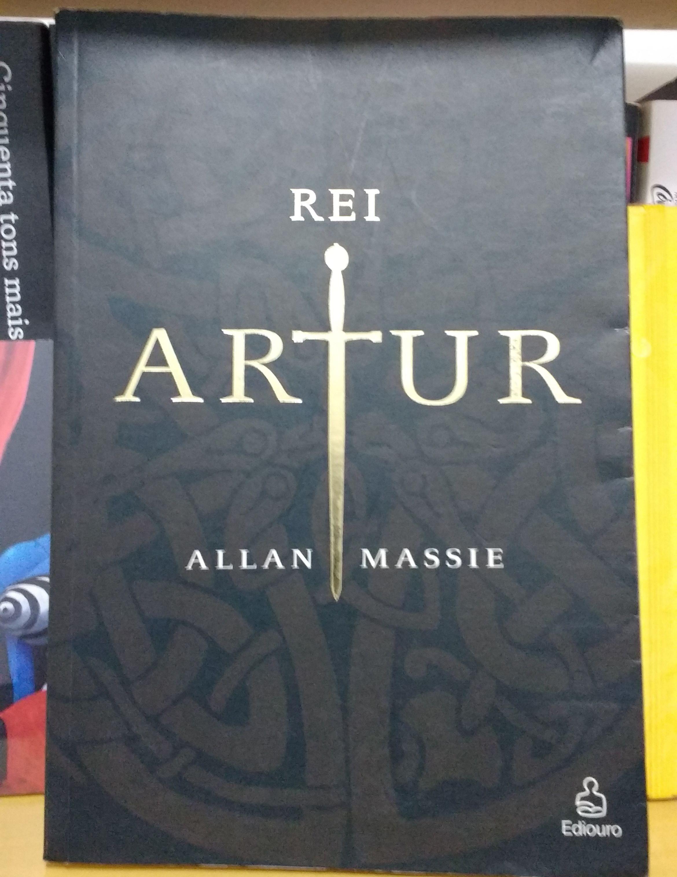 """Rei Artut - Allan Massie """"O título fala por si."""" Ediouro."""