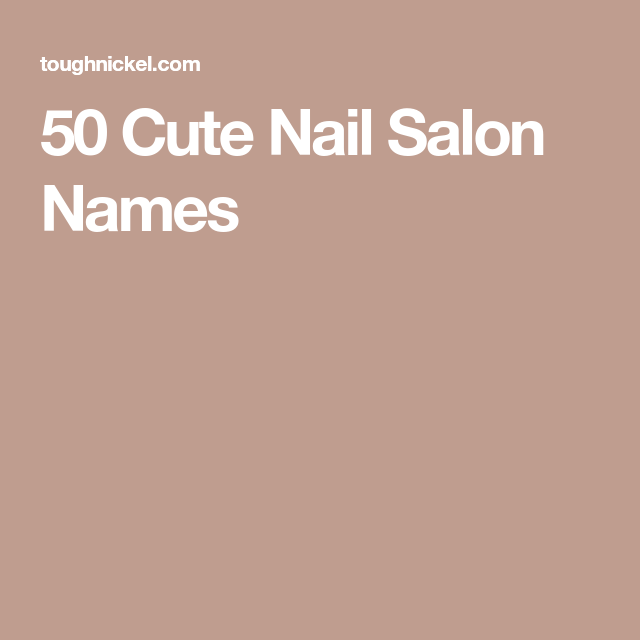 50 Cute Nail Salon Names Color Street Creative Nails