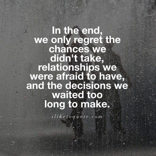 In The End We Only Regret The Chances We Didn T Take Relationships We Were Afraid To Have And The Decision Friendship Words Chance Quotes Relationship Memes