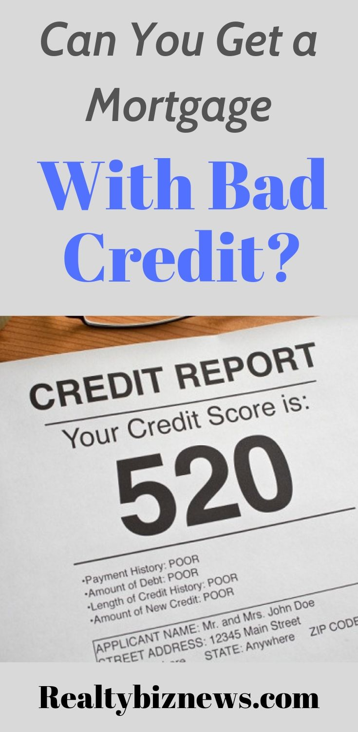 Can You Still Get A Mortgage With Bad Credit Realtybiznews Real Estate News Bad Credit Mortgage Real Estate Advice