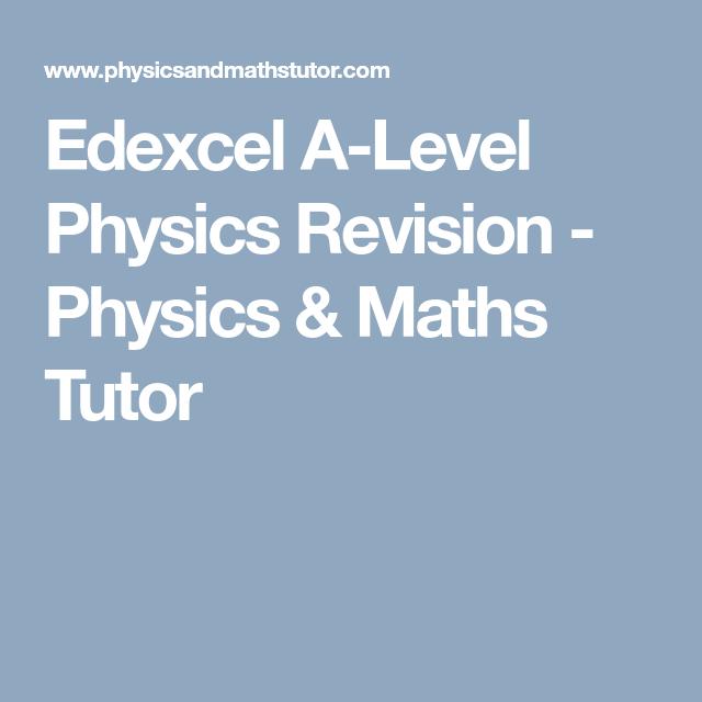 Edexcel A-Level Physics Revision - Physics & Maths Tutor   A - level ...