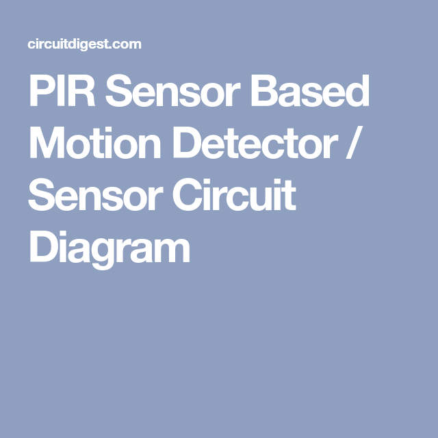 PIR Sensor Based Motion Detector / Sensor Circuit Diagram | pir ...