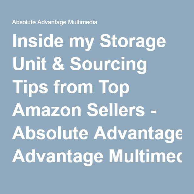 Inside my Storage Unit & Sourcing Tips from Top Amazon Sellers - Absolute Advantage Multimedia