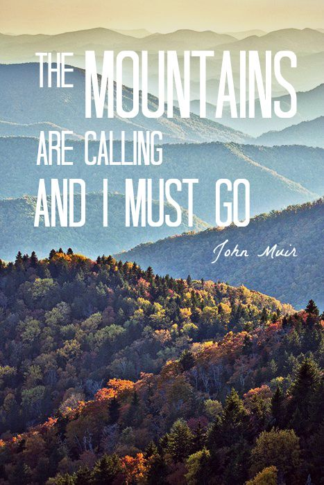 The Mountains Are Calling And I Must Go Made A Poster For My Room