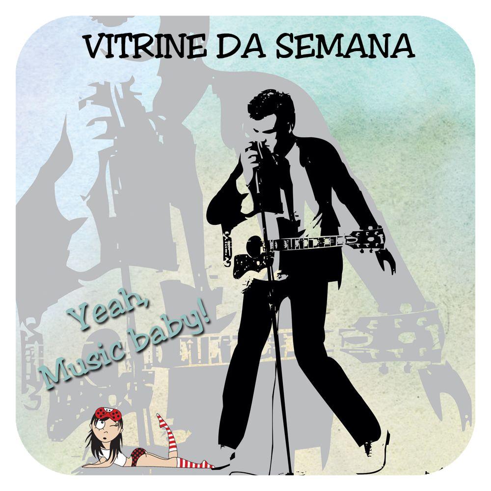 Vitrine da Semana - Yeah, Music baby!