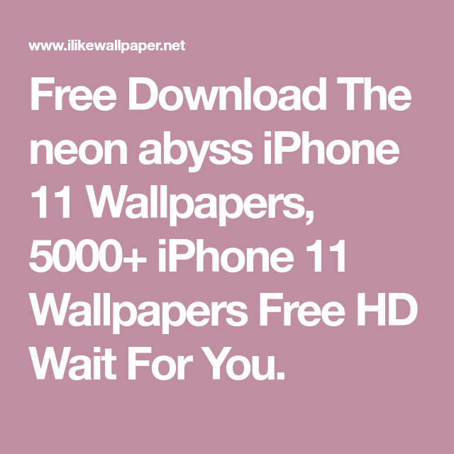 Free Download The Neon Abyss Iphone 11 Wallpapers 5000 Iphone 11 Wallpapers Free Hd Wait For You In 2020 Iphone 11 Iphone Background Hd Wallpaper