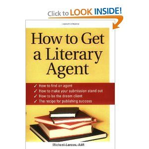 How To Get A Literary Agent Michael Larsen 9781402205606 Amazon Com Books Literary Agent Literary Book Publishing