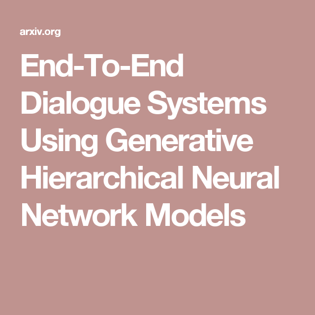 End-To-End Dialogue Systems Using Generative Hierarchical
