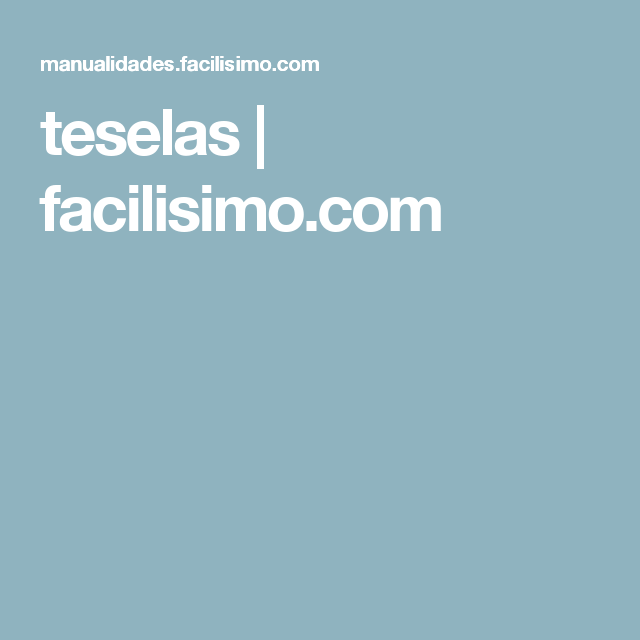 teselas | facilisimo.com