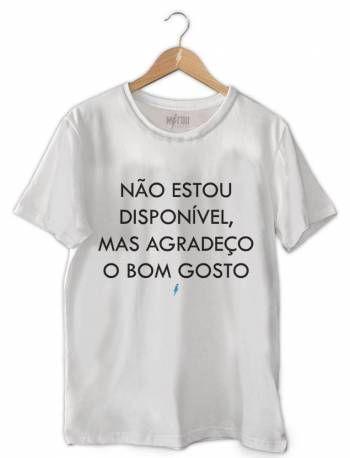e90853762d Camiseta Não Estou Disponível Mas Agradeço o Bom Gosto em 2019 ...