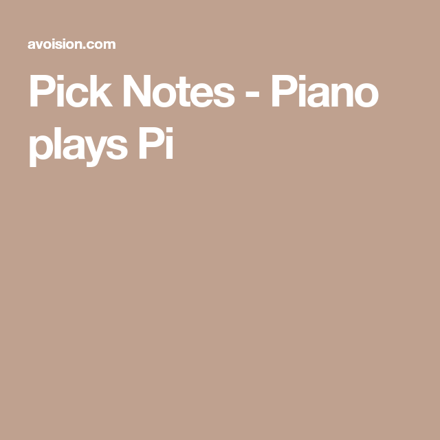 Pick Notes - Piano plays Pi | Math | Pinterest | Math