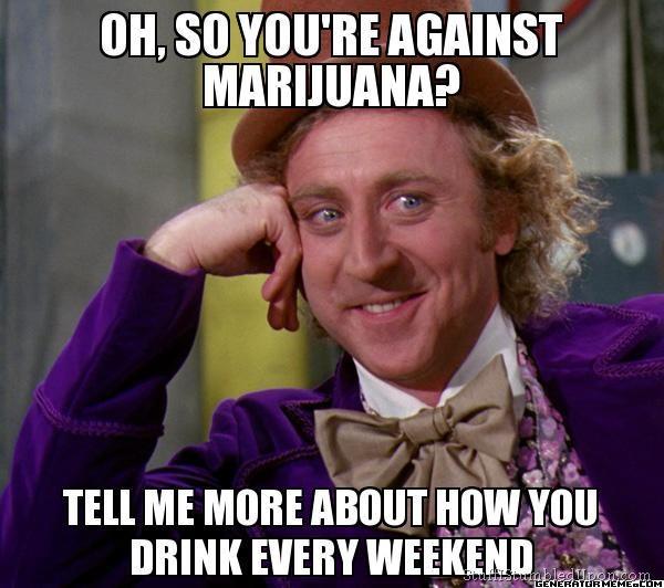 Alcohol is dangerous.  Marijuana is not.