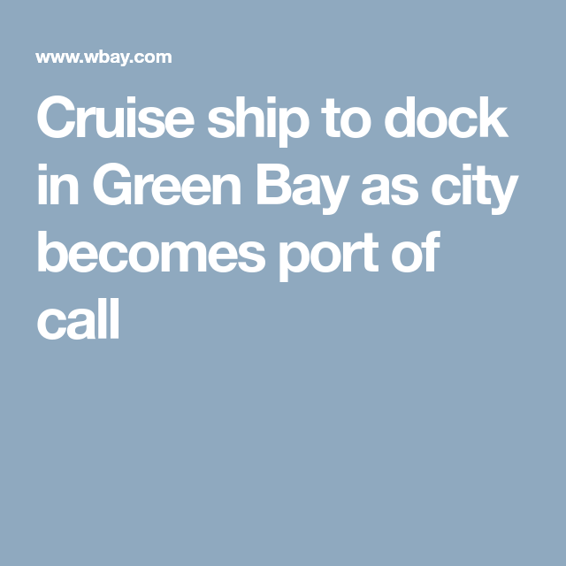 Cruise ship to dock in Green Bay as city becomes port of ...