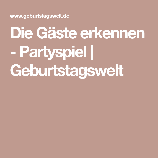 Die Gäste erkennen - Partyspiel | Geburtstagswelt | Spiele
