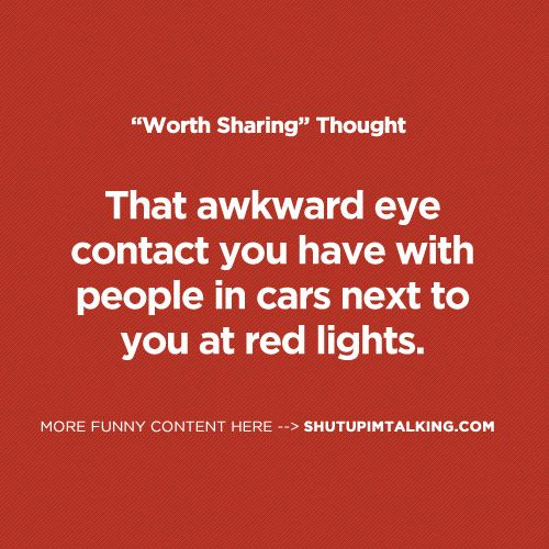 Just Stare Straight Forward http://www.ShutUpImTalking.com