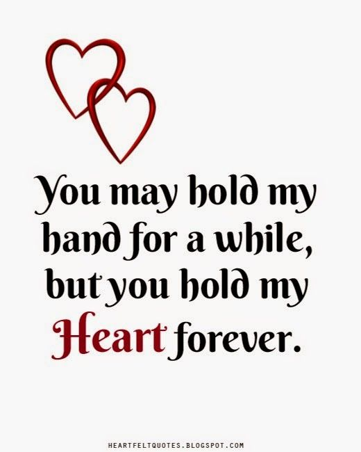 Love Quotes You May Hold My Hand For A While But You Hold My Heart