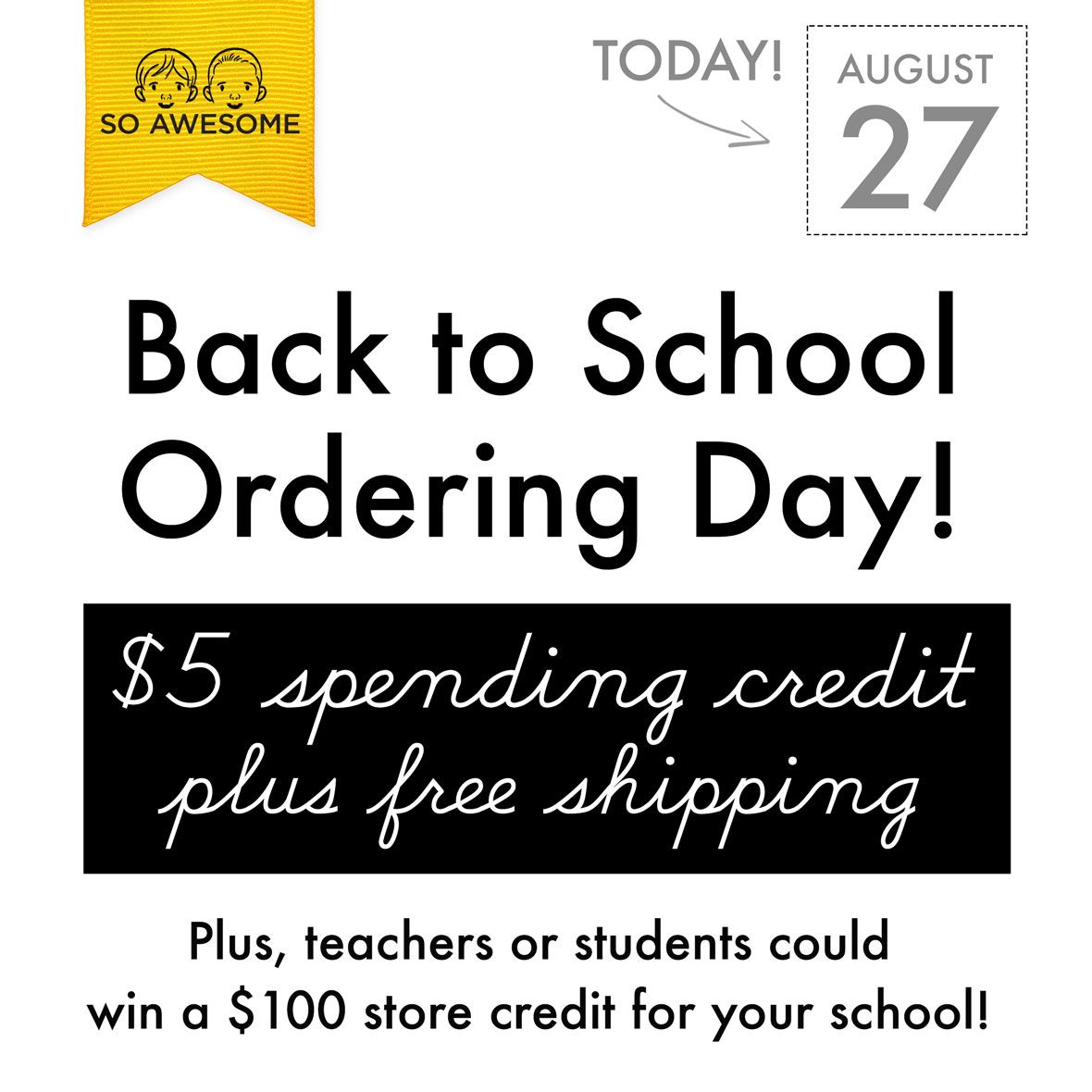 "Back to School Ordering Day, Wednesday August 27 (24 hours only) $5 credit plus free shipping on all orders. Use ""backtoschool"" + ""free shipping"" www.youguysaresoa... PLUS when you order, you'll be entered to win a $100 store credit for a classroom of your choice! Awesome!"