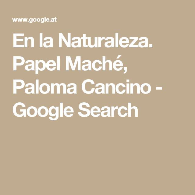 En la Naturaleza. Papel Maché, Paloma Cancino - Google Search