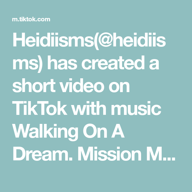 Heidiisms Heidiisms Has Created A Short Video On Tiktok With Music Walking On A Dream Mission Make Your Friends Walking On A Dream Friendship Goals Mission
