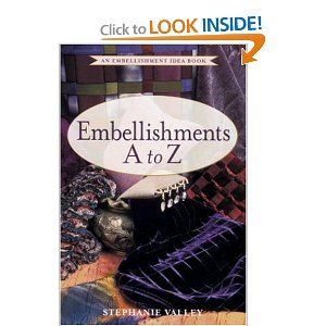 Embellishments A to Z : An Embellishment Idea Book  More than 17 major embellishment techniques are covered in this quick reference, including applique, couching, devore, laminating, piping, stenciling, stitch and slash, and much more. Many techniques include new variations for even more looks.    In convenient alphabetical order, each technique is easy to find. Illustrated with full-color photos and drawings, the step-by-step instructions for each technique make the information accessible…