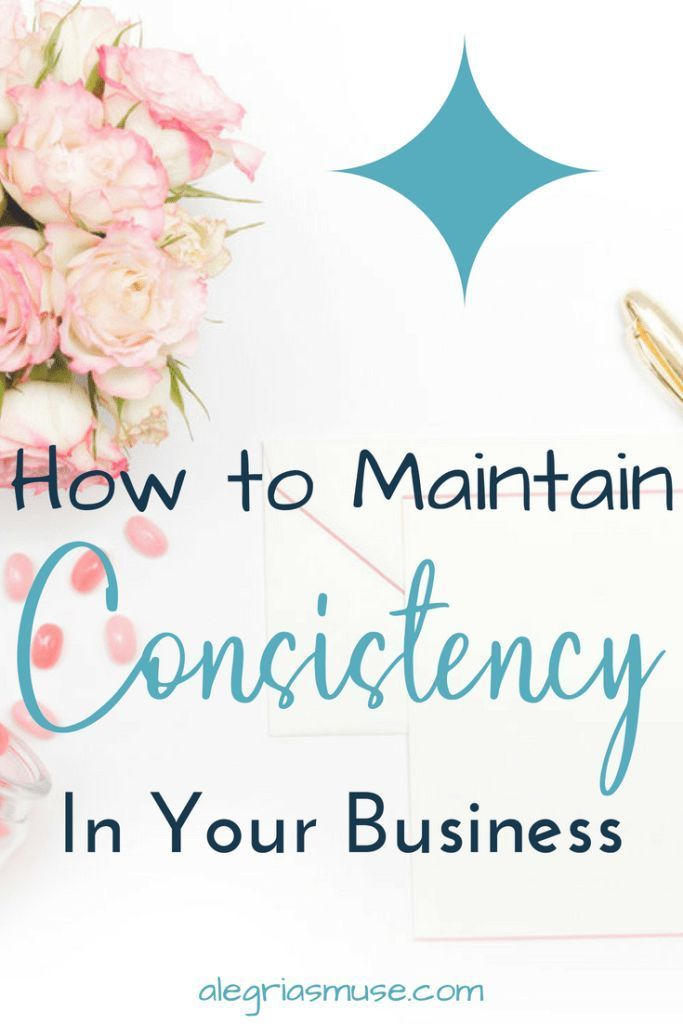 How To Maintain Consistency In Your Business   Start up business. Business. Business entrepreneur