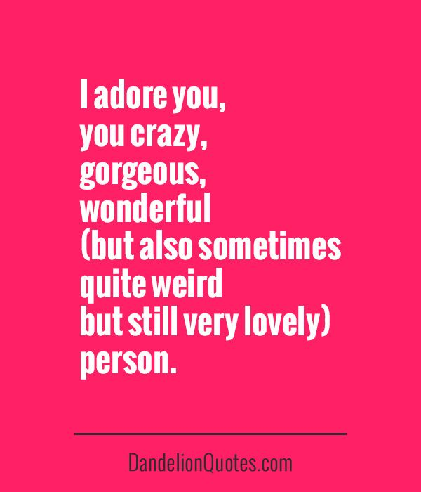 I Adore You, You Crazy, Gorfeous, Wonderful (but Also Sometimes Quite Weird  · To My Best FriendLove My FriendsFriends FamilyQuotable QuotesFunny ...