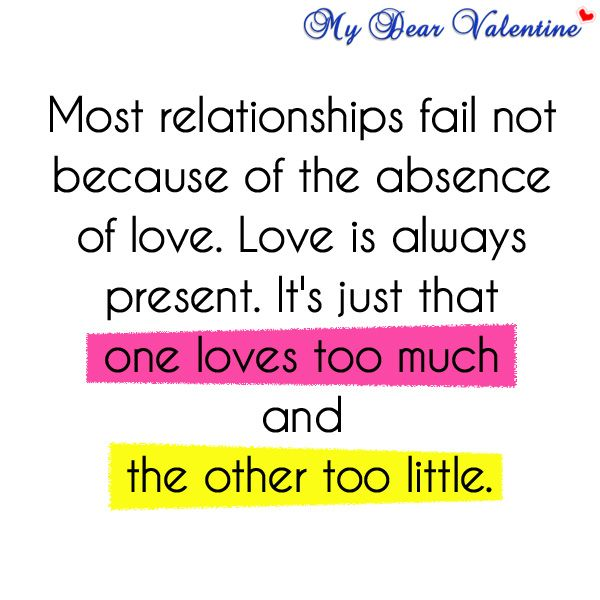 Most relationships fail not because of the absence of love. Love ...
