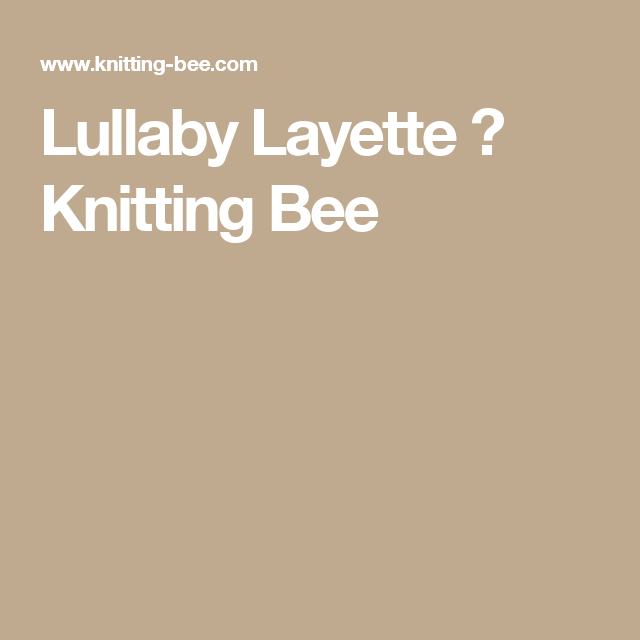 Lullaby Layette ⋆ Knitting Bee