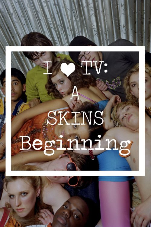 I Love TV: Skins - Season 1Review British Television (Channel 4)