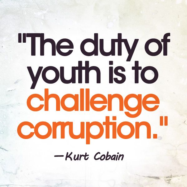 The Duty Of Youth Is To Challenge Corruption Kurtcobain Inspiration Words Youth Corrupt Quotes Quotes To Live By Some Words