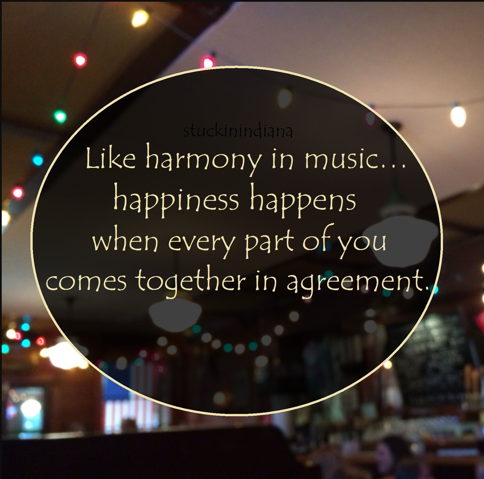 Like Harmony In Music Happiness Happens When Every Part Of You