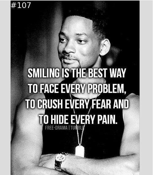 Smiling is the best way to face every problem, to crush every fear and to hide every pain.