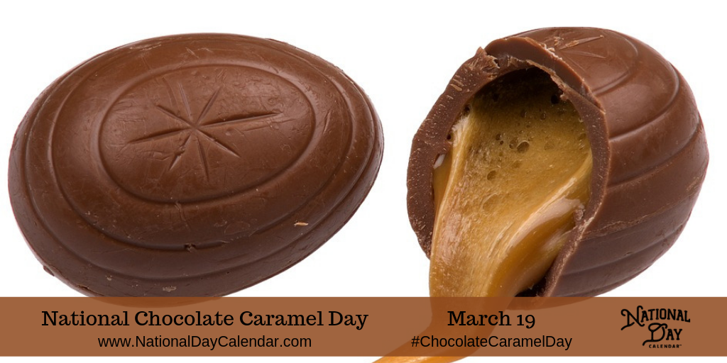 National Chocolate Caramel Day March 19 Chocolate Caramel Caramel Chocolate