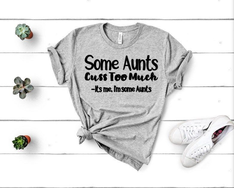 Some Aunts Cuss Too Much Shirt, Aunt Gift From Niece, Funny Aunt Shirt, Aunt To Be Gift, Auntie Gifts From Nephew, Sister Birthday Gift For #auntshirts