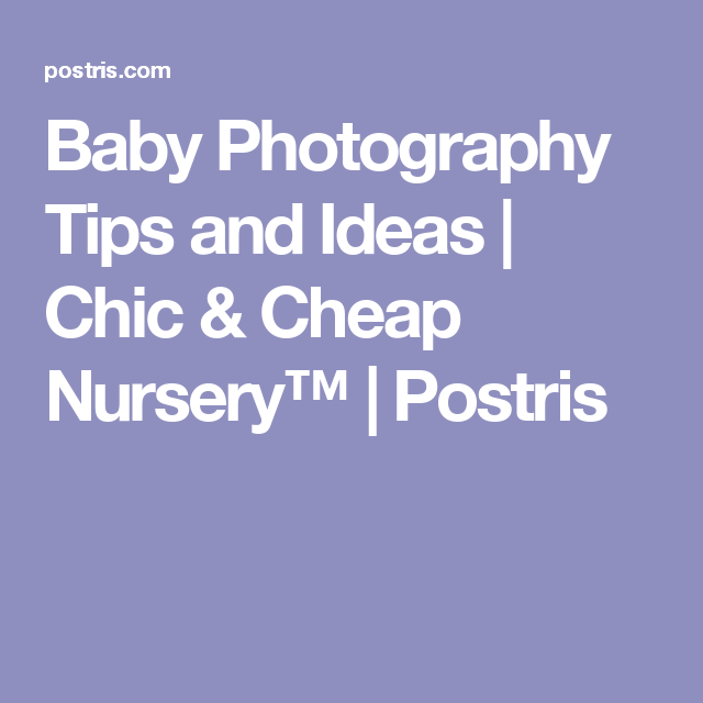 Baby Photography Tips and Ideas   Chic & Cheap Nursery™   Postris