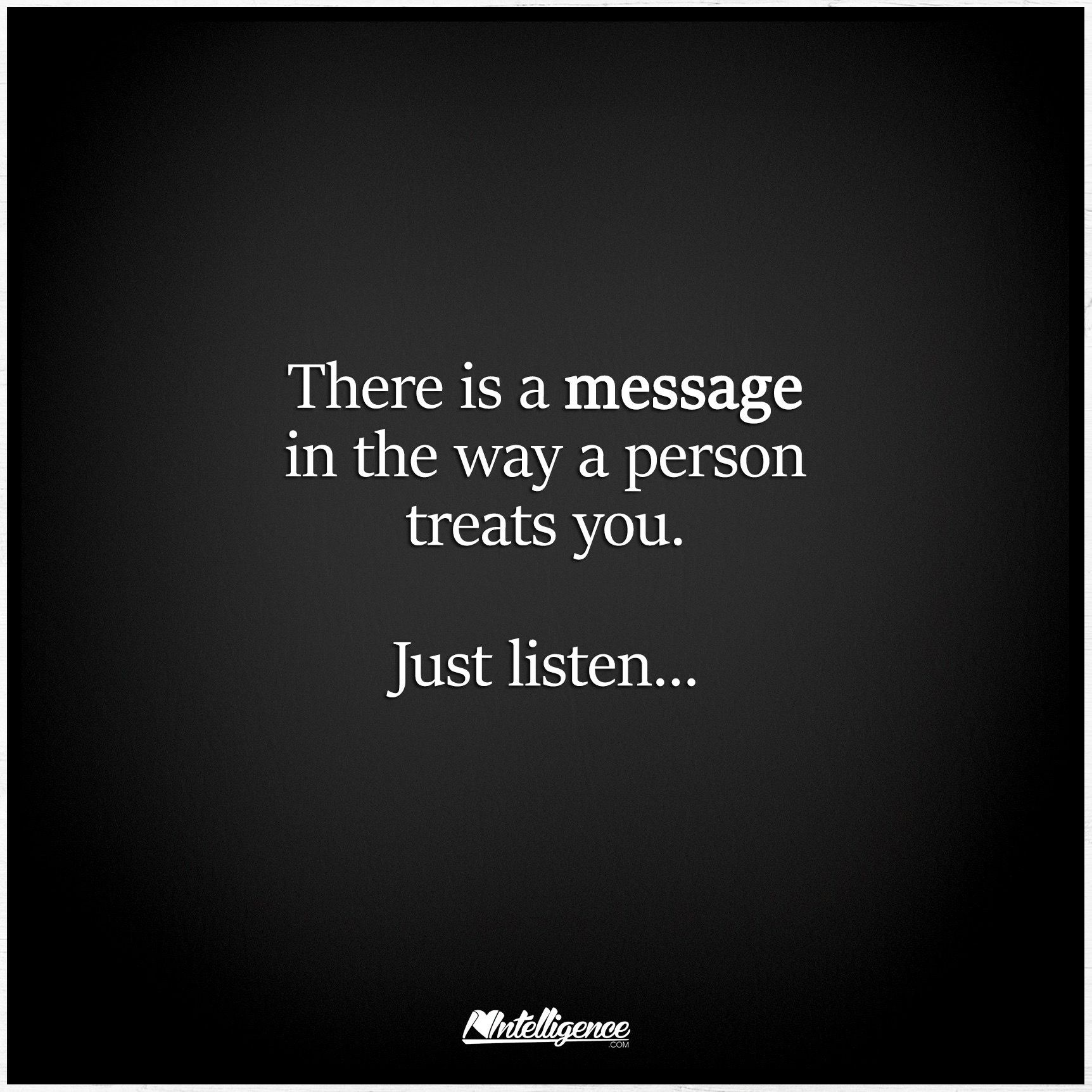 There is a message in the way a person treats you   just