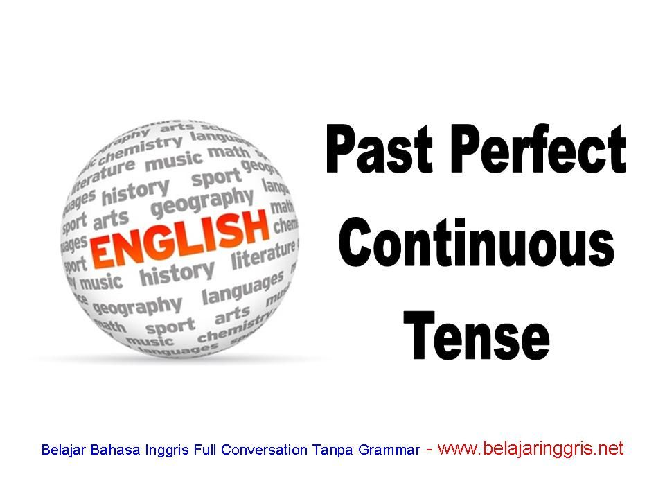 Past Perfect Continuous Tense Fungsi Rumus Dan Contoh Latihan