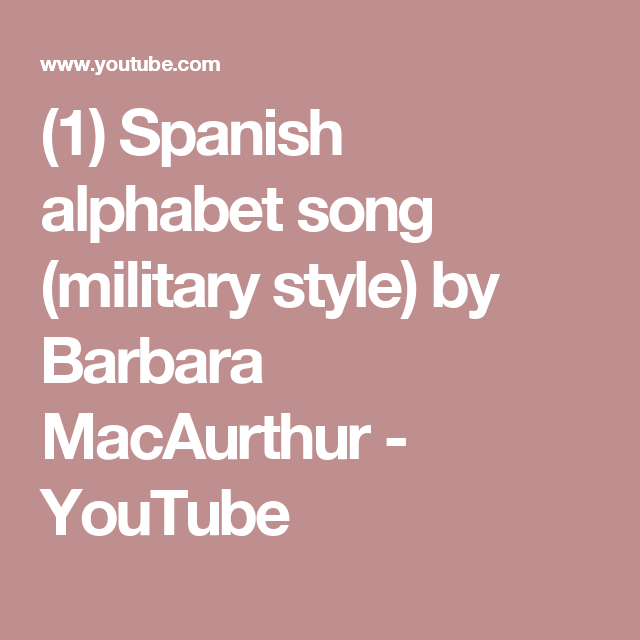 1) Spanish alphabet song (military style) by Barbara