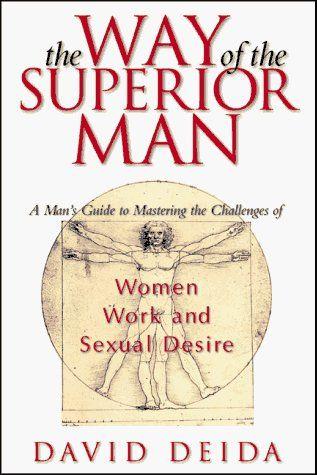 The Way Of The Superior Man All Men Must Read This David Deida