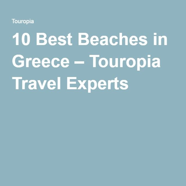 10 Best Beaches in Greece – Touropia Travel Experts