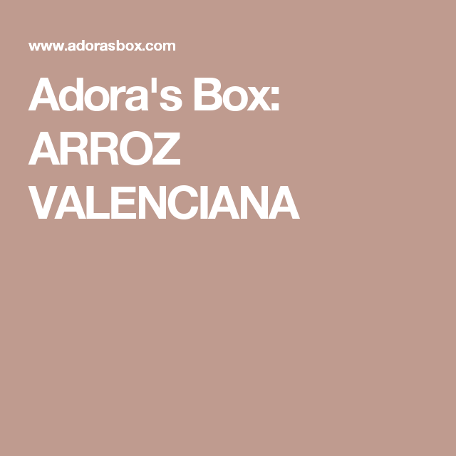 Adora's Box: ARROZ VALENCIANA