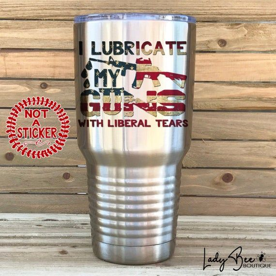 Lubricate Guns with Liberal Tears 30oz Tumbler, Republican Tumbler, Fathers Day gift for Redneck, 2n