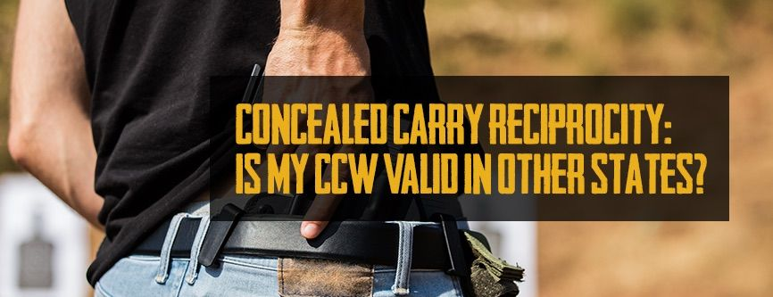 Concealed carry reciprocity is my ccw valid in other