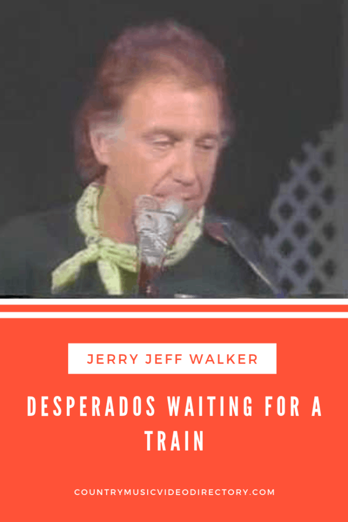 Jerry Jeff Walker Desperados Waiting For A Train Video And Lyrics Country Music Video Directory Country Music Videos Train Video Country Music