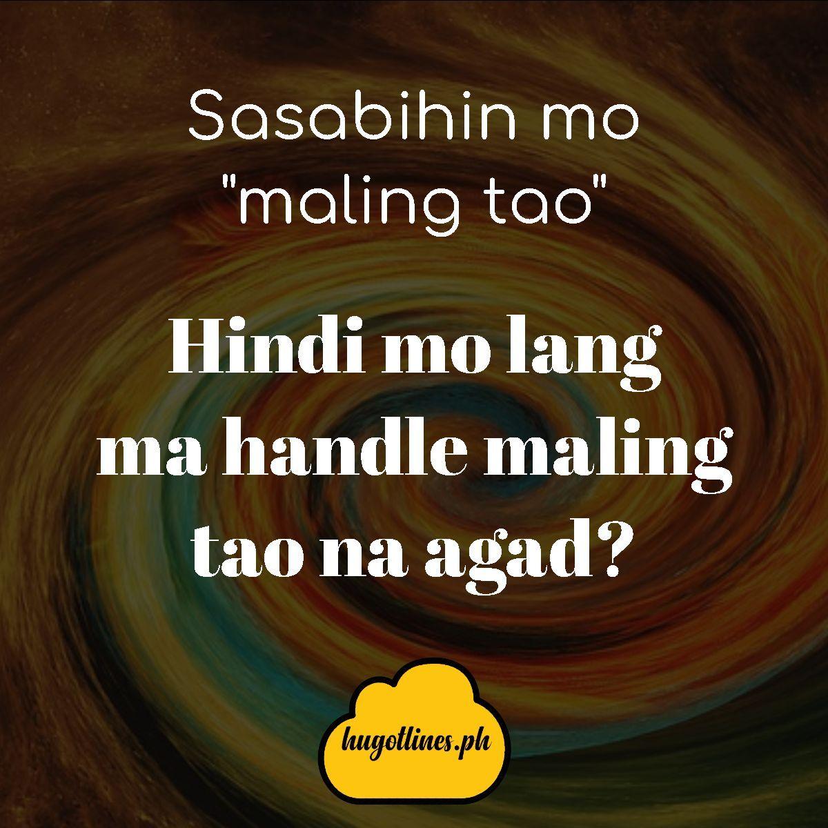 Hugot Lines Sasabihin Mo Maling Tao Hindi Mo Lang Ma Handle Maling Tao Na Agad Hugot Lines Hugot Lines Englis Hugot Quotes Hugot Lines Tagalog Hugot Lines