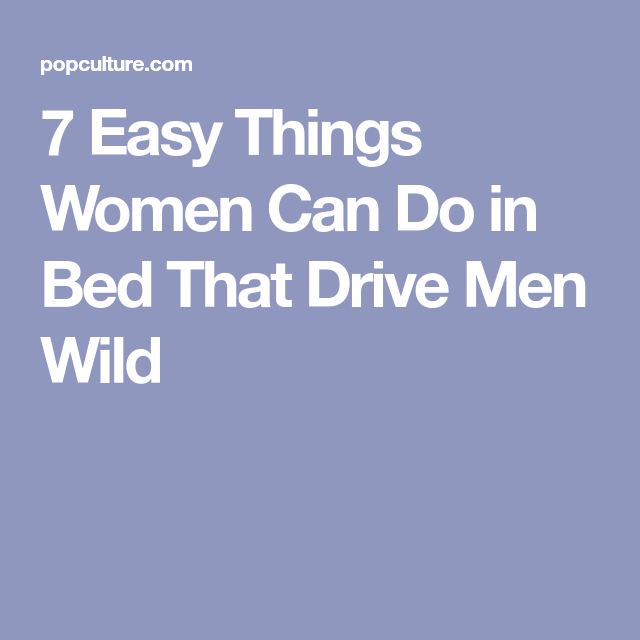 how to make husband wild in bed